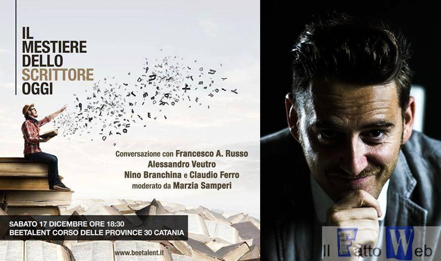 """""""Il mestiere dello scrittore oggi"""": conversazione con Francesco A. Russo, Alessandro Veutro, Nino Branchina e Claudio Ferro"""
