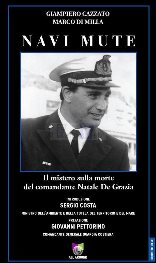 """""""Navi mute. Il mistero sulla scomparsa del Capitano Natale De Grazia"""". Un libro di Giampiero Cazzato e Marco Di Milla."""